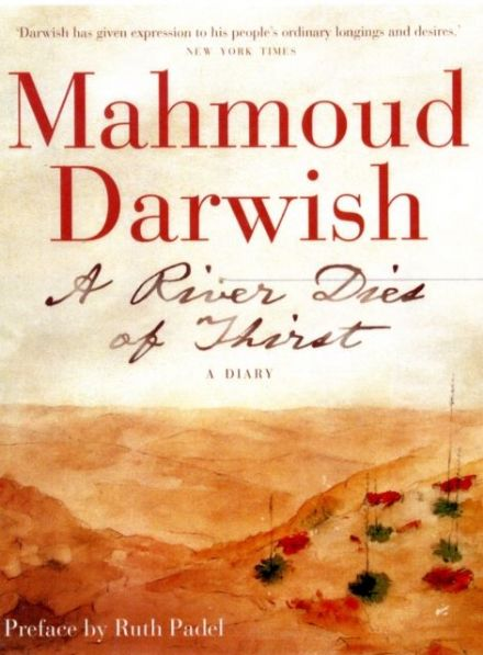 A River Dies of Thirst (Diaries) Mahmoud Darwish  Preface by Ruth Padel